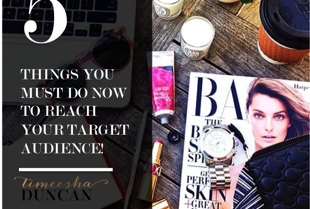 5 Things You Must Do Now to Reach Your Highly Targeted Audience