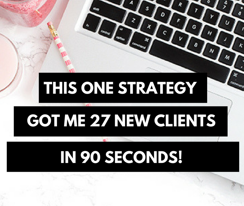 This one strategy got me 27 new clients in 90 seconds…